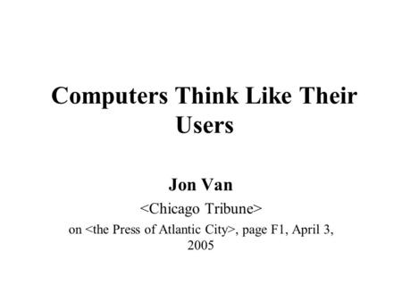 Computers Think Like Their Users Jon Van on, page F1, April 3, 2005.