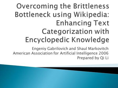 Engeniy Gabrilovich and Shaul Markovitch American Association for Artificial Intelligence 2006 Prepared by Qi Li.