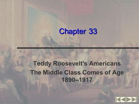 Chapter 33 Teddy Roosevelt's Americans The Middle Class Comes of Age 1890–1917.