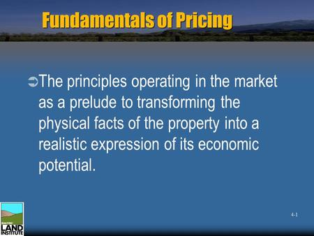 Fundamentals of Pricing  The principles operating in the market as a prelude to transforming the physical facts of the property into a realistic expression.
