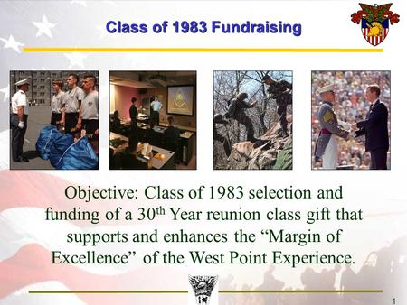 "1 Class of 1983 Fundraising Objective: Class of 1983 selection and funding of a 30 th Year reunion class gift that supports and enhances the ""Margin of."