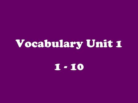 Vocabulary Unit 1 1 - 10. 1. immutable unable to be changed cannot change.