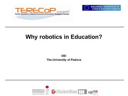 Why robotics in Education? DEI The University of Padova.