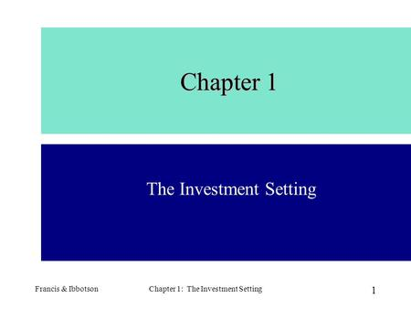 Francis & IbbotsonChapter 1: The Investment Setting1 Chapter 1 The Investment Setting.