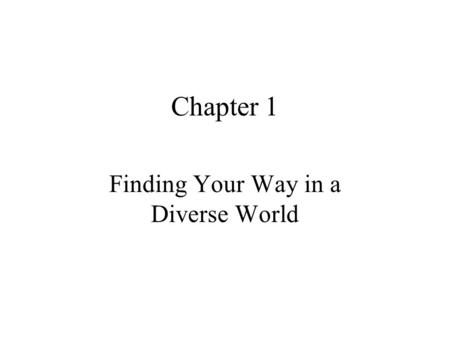 "Chapter 1 Finding Your Way in a Diverse World. Quote for the day ""[D]anger and fear, exultation and ecstasy, [and] good and evil…converge within the sexual."
