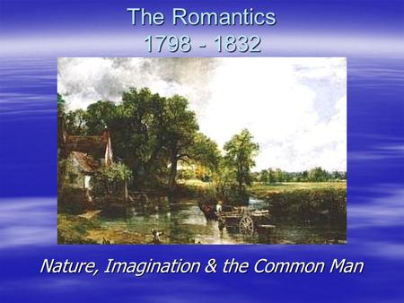 romanticism and imagination Wordsworth associates imagination with the creative power or the poetic principle he selects incidents from humble and rustic life for the themes of his.