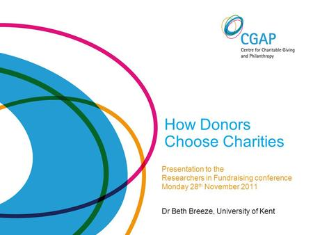How Donors Choose Charities Presentation to the Researchers in Fundraising conference Monday 28 th November 2011 Dr Beth Breeze, University of Kent.
