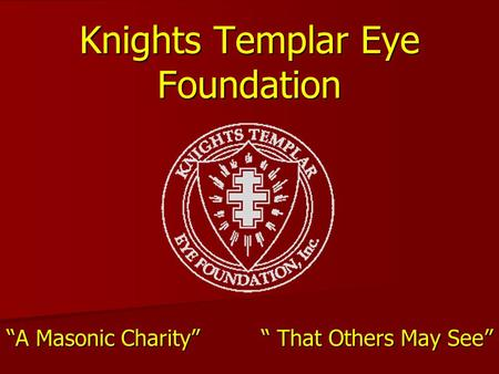 "Knights Templar Eye Foundation ""A Masonic Charity"" "" That Others May See"""