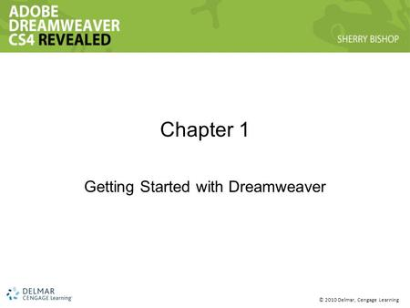 © 2010 Delmar, Cengage Learning Chapter 1 Getting Started with Dreamweaver.