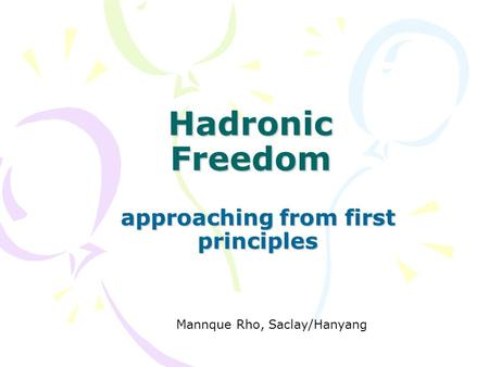 Hadronic Freedom approaching from first principles Mannque Rho, Saclay/Hanyang.