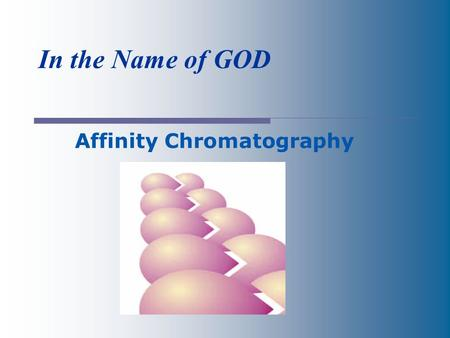 In the Name of GOD Affinity Chromatography. 2 Introduction A goal of biochemistry is to separate and identify chemical compounds. chromatography is one.