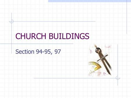 CHURCH BUILDINGS Section 94-95, 97. Section 94 CHURCH BUILDINGS Historical Background On 23 March 1833 a council was called to appoint a committee to.