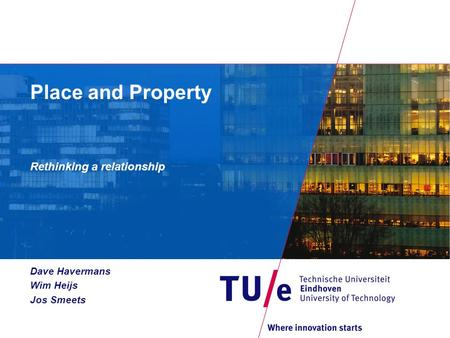 Place and Property Rethinking a relationship Dave Havermans Wim Heijs Jos Smeets.