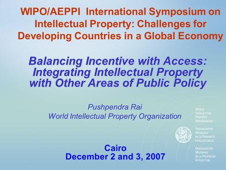 WIPO/AEPPI International Symposium on Intellectual Property: Challenges for Developing Countries in a Global Economy Balancing Incentive with Access: Integrating.