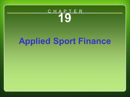 C H A P T E R 19 Applied Sport Finance Chapter 19.
