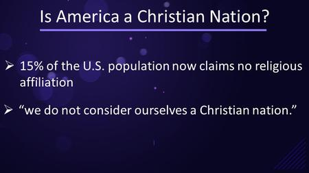 "Is America a Christian Nation? |  15% of the U.S. population now claims no religious affiliation  ""we do not consider ourselves a Christian nation."""