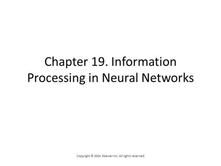 Chapter 19. Information Processing in Neural Networks Copyright © 2014 Elsevier Inc. All rights reserved.