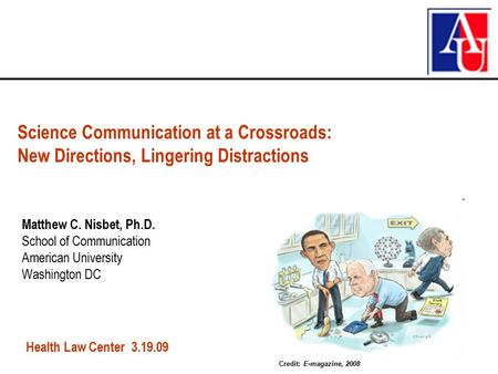 Matthew C. Nisbet, Ph.D. School of Communication American University Washington DC Science Communication at a Crossroads: New Directions, Lingering Distractions.