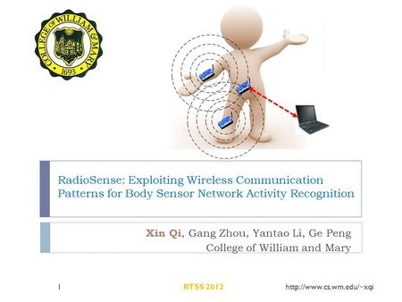 RadioSense: Exploiting Wireless Communication Patterns for Body Sensor Network Activity Recognition Xin Qi, Gang Zhou, Yantao Li, Ge Peng College of William.
