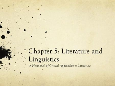 Chapter 5: Literature and Linguistics A Handbook of Critical Approaches to Literature.