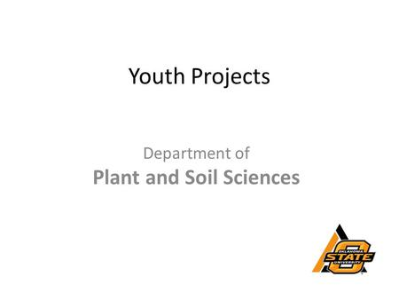 Youth Projects Department of Plant and Soil Sciences.