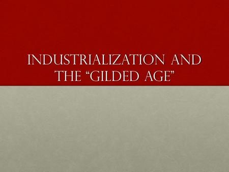 "Industrialization And The ""Gilded Age"". America Industrializes After Civil War – ""Second Industrial Revolution"" – rapid industrializationAfter Civil War."
