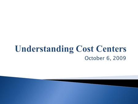 October 6, 2009.  Understand what is a Cost Center.  Fully define Chartfield Value.  Understanding the various components that make up a cost center.
