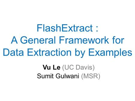 FlashExtract : A General Framework for Data Extraction by Examples