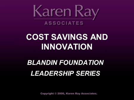 BLANDIN FOUNDATION LEADERSHIP SERIES COST SAVINGS AND INNOVATION.