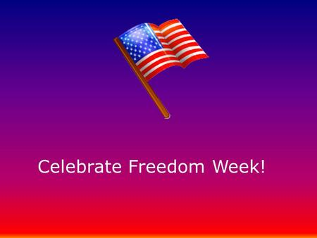 Celebrate Freedom Week!. BELL WORK TODAY'S TOPIC: #14 DECLARATION VOCABULARY RAP: Answer the following question- Would there ever be a reason to break.