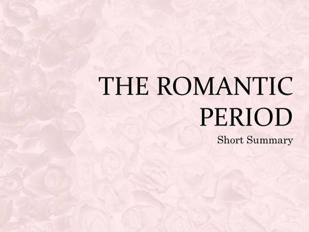 The Romantic Period Short Summary.