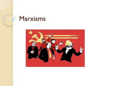 "Marxisms. Classical Marxism Cultural artifacts must be examined in relation to historical conditions of production Society is shaped by ""modes of production"""