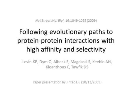 Following evolutionary paths to protein-protein interactions with high affinity and selectivity Levin KB, Dym O, Albeck S, Magdassi S, Keeble AH, Kleanthous.