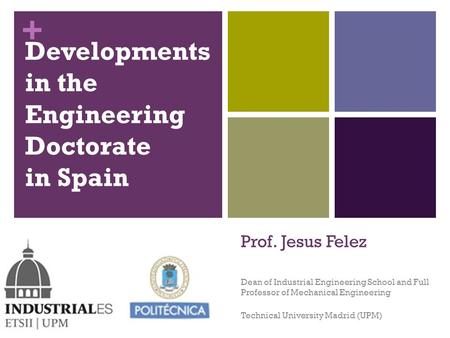 + Dean of Industrial Engineering School and Full Professor of Mechanical Engineering Technical University Madrid (UPM) Developments in the Engineering.