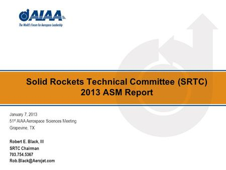 Solid Rockets Technical Committee (SRTC) 2013 ASM Report January 7, 2013 51 st AIAA Aerospace Sciences Meeting Grapevine, TX Robert E. Black, III SRTC.