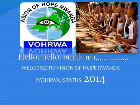 WELCOME TO VISION OF HOPE RWANDA (VOHRWA) STATUS 2014
