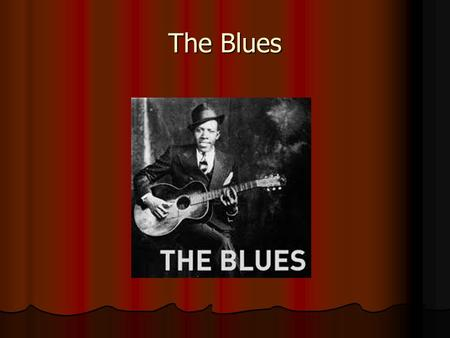 The Blues. The blues is a 12 bar structure The blues is a 12 bar structure The blues is a combination of West African Rhythms, The blues is a combination.