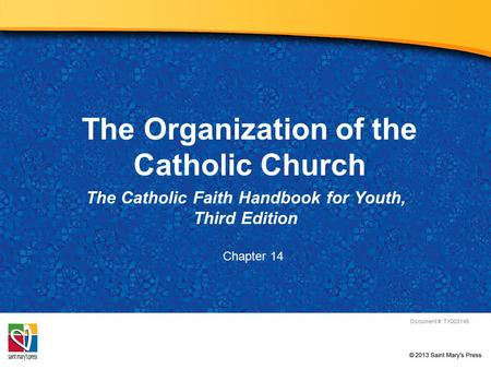The Organization of the Catholic Church The Catholic Faith Handbook for Youth, Third Edition Document #: TX003145 Chapter 14.