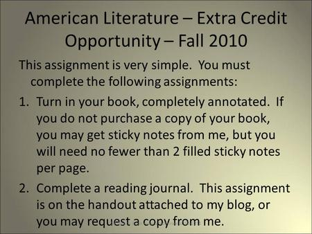 American Literature – Extra Credit Opportunity – Fall 2010 This assignment is very simple. You must complete the following assignments: 1.Turn in your.