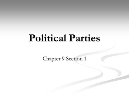 Political Parties Chapter 9 Section 1. Political Parties Political Party- organization of individuals with broad, common interest who organize to win.