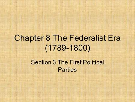Chapter 8 The Federalist Era ( )