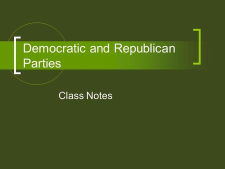 Democratic and Republican Parties Class Notes. Key Idea The Democratic Party and the Republican Party have differing views on the role of government.