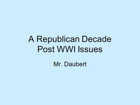 A Republican Decade Post WWI Issues Mr. Daubert. Killed more people than WWI.