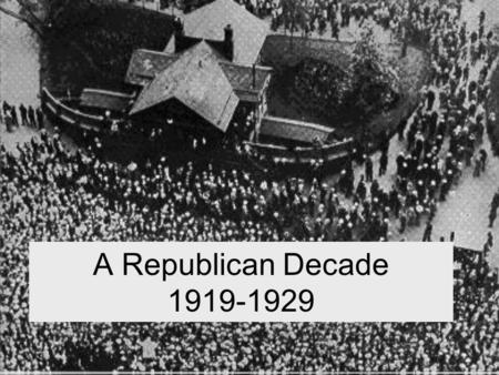 "A Republican Decade 1919-1929. 1920 Presidential Election Warren G. Harding promises Americans ""A return to normalcy"" and economic growth."