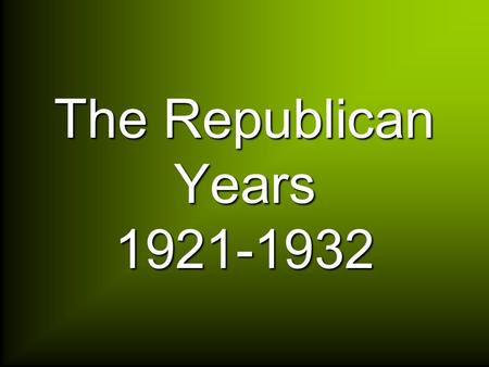 The Republican Years 1921-1932. Influences of End of WWI Red Scare Black Scare Labor Strikes Prohibition Woman's Suffrage.