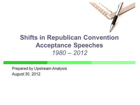 Prepared by Upstream Analysis August 30, 2012 Shifts in Republican Convention Acceptance Speeches 1980 – 2012.
