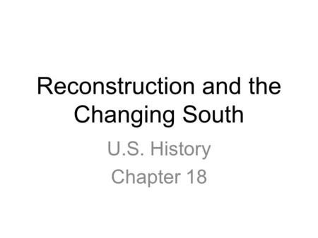Reconstruction and the Changing South U.S. History Chapter 18.
