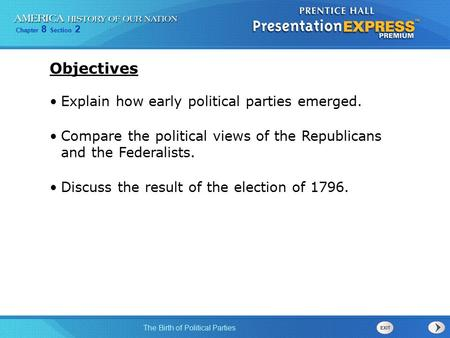 Chapter 8 Section 2 The Birth of Political Parties Explain how early political parties emerged. Compare the political views of the Republicans and the.