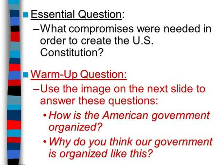 Essential Question Essential Question: –What compromises were needed in order to create the U.S. Constitution? Warm-Up Question: Warm-Up Question: –Use.
