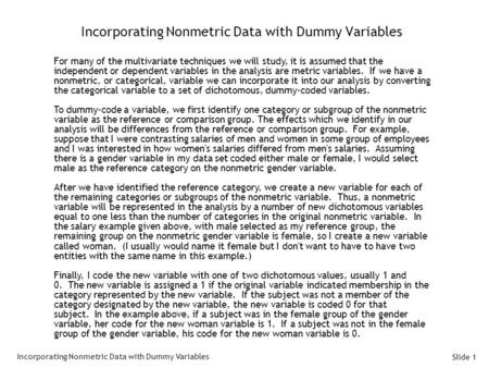 Slide 1 Incorporating Nonmetric Data with Dummy Variables For many of the multivariate techniques we will study, it is assumed that the independent or.